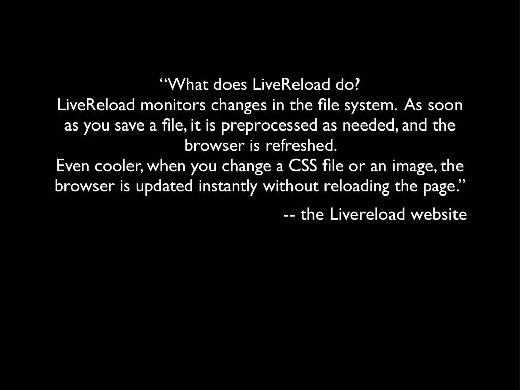 """""""What does LiveReload do? LiveReload monitors c..."""