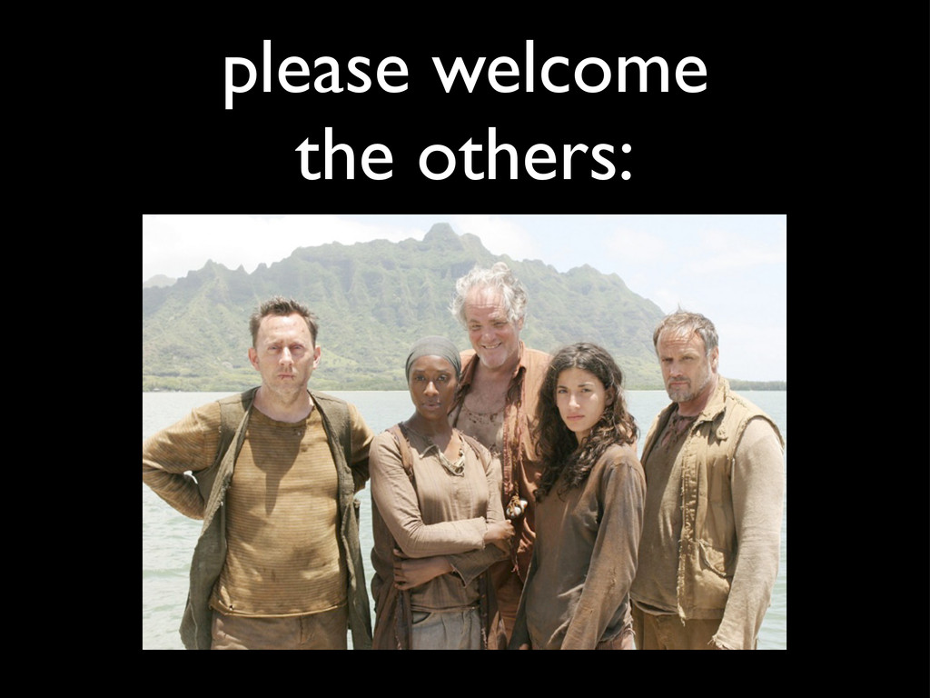 please welcome the others: