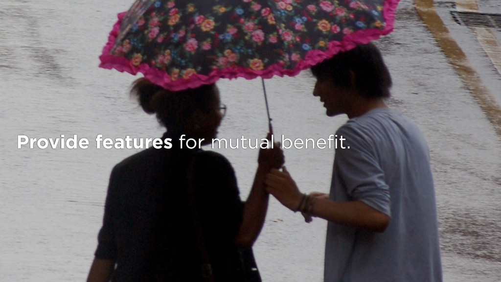 Provide features for mutual benefit.