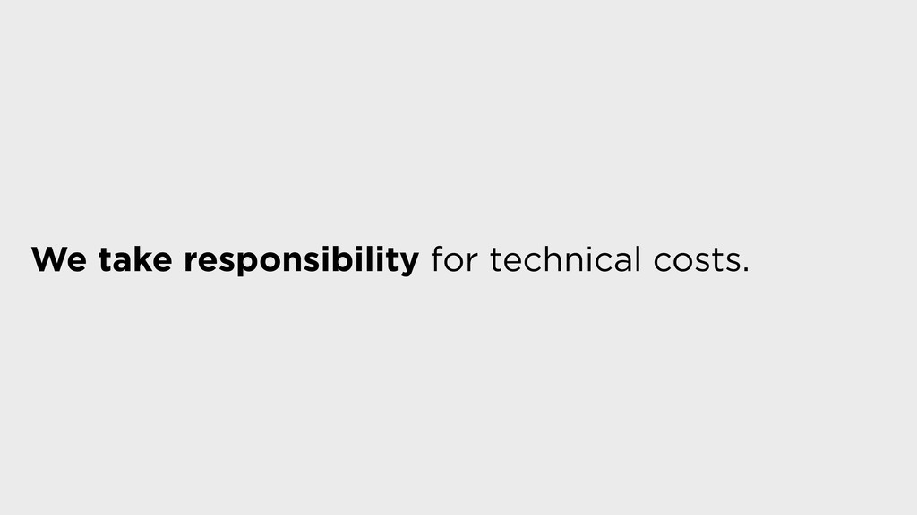 We take responsibility for technical costs.