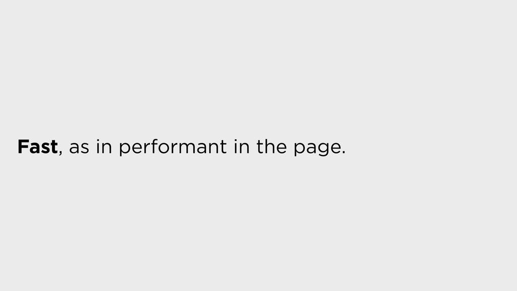 Fast, as in performant in the page.