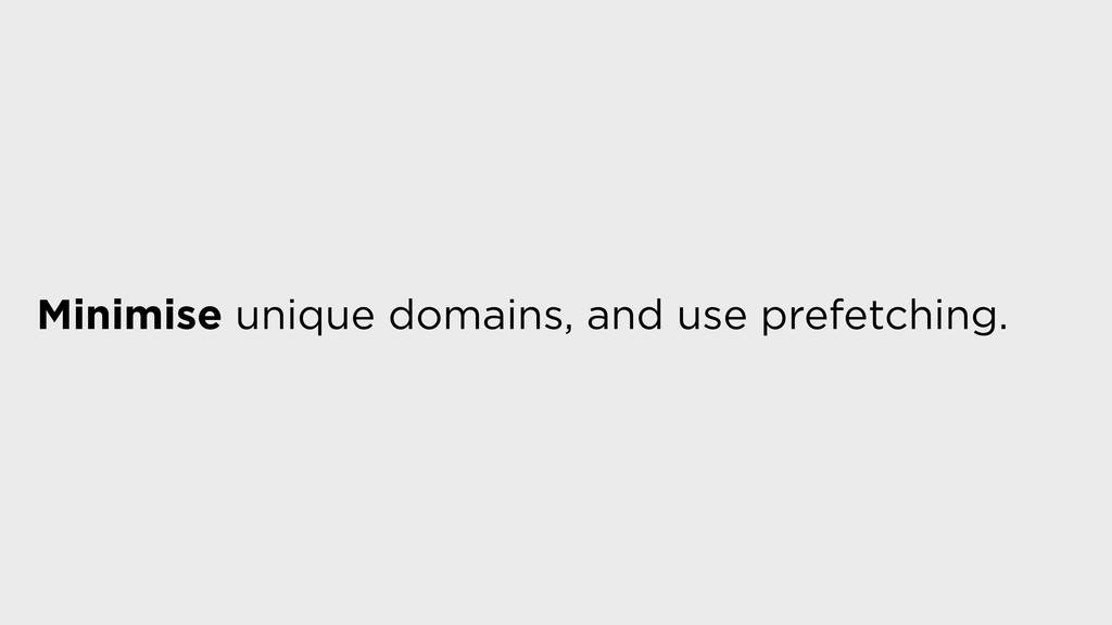 Minimise unique domains, and use prefetching.