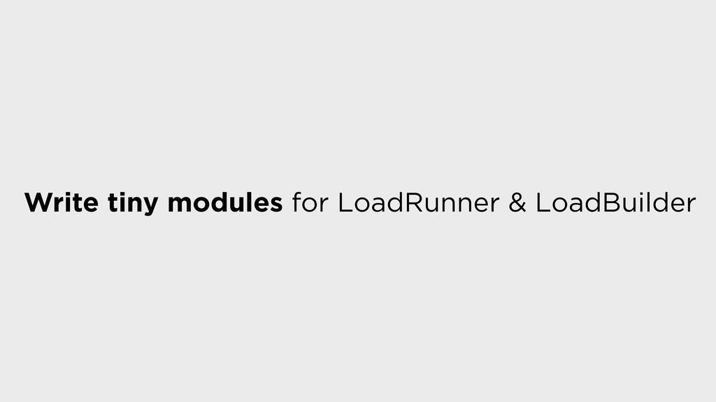 Write tiny modules for LoadRunner & LoadBuilder