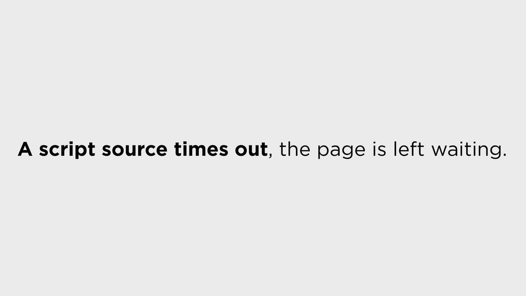 A script source times out, the page is left wai...