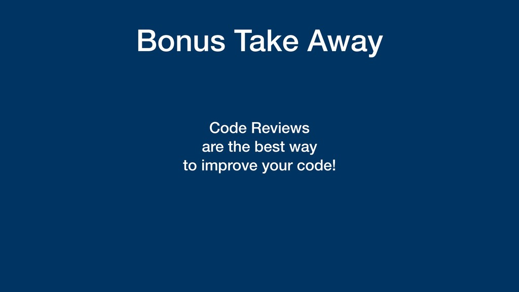 Bonus Take Away Code Reviews are the best way t...
