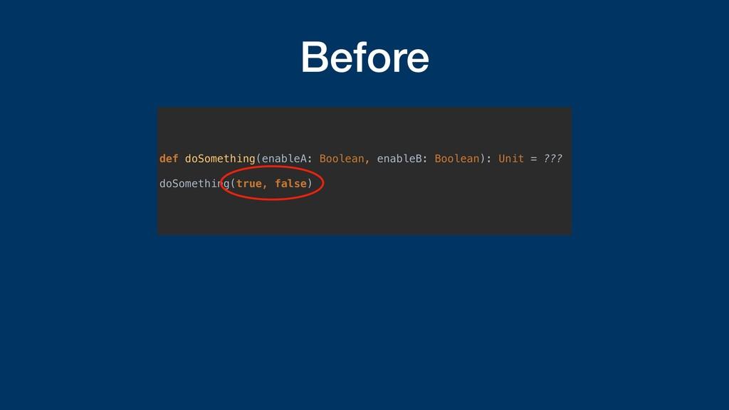 Before def doSomething(enableA: Boolean, enable...