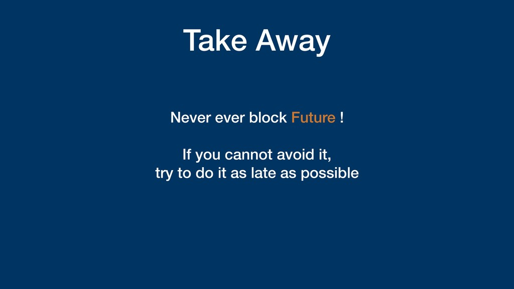 Take Away Never ever block Future ! If you cann...