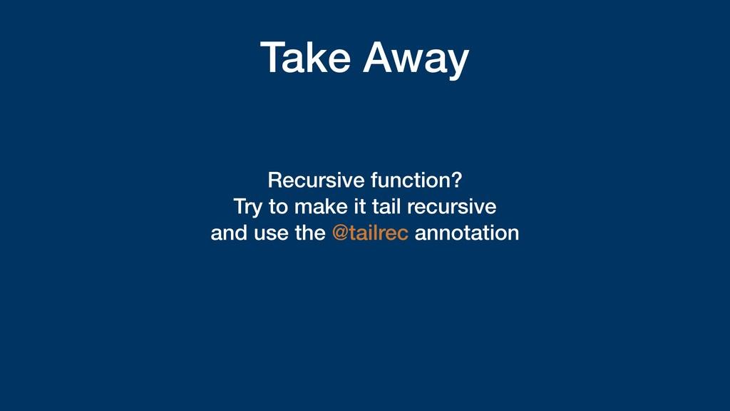 Take Away Recursive function? Try to make it ta...