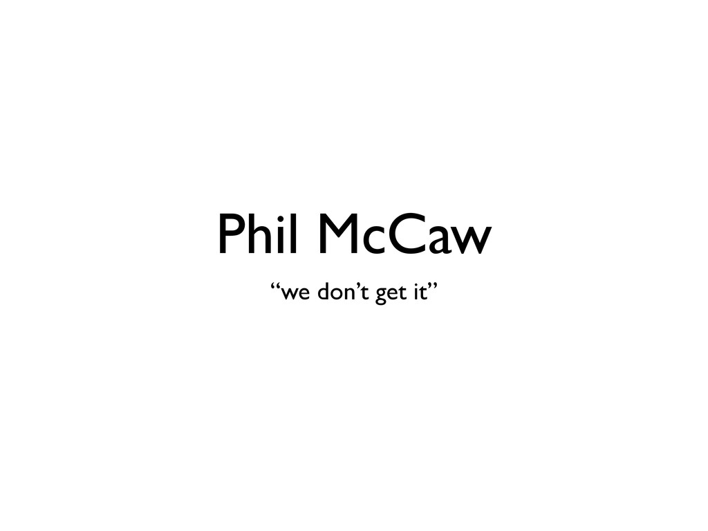 "Phil McCaw ""we don't get it"""