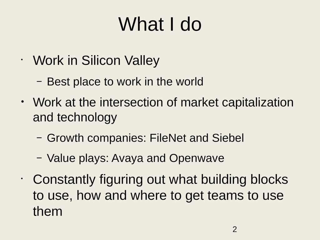 What I do • Work in Silicon Valley – Best place...