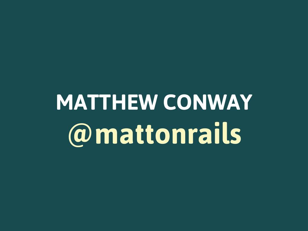 MATTHEW CONWAY @mattonrails