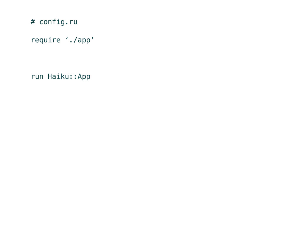 # config.ru require './app' run Haiku::App