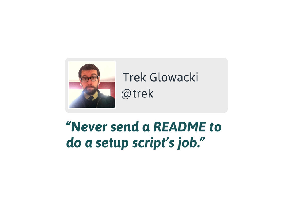 """Never send a README to do a setup script's job..."