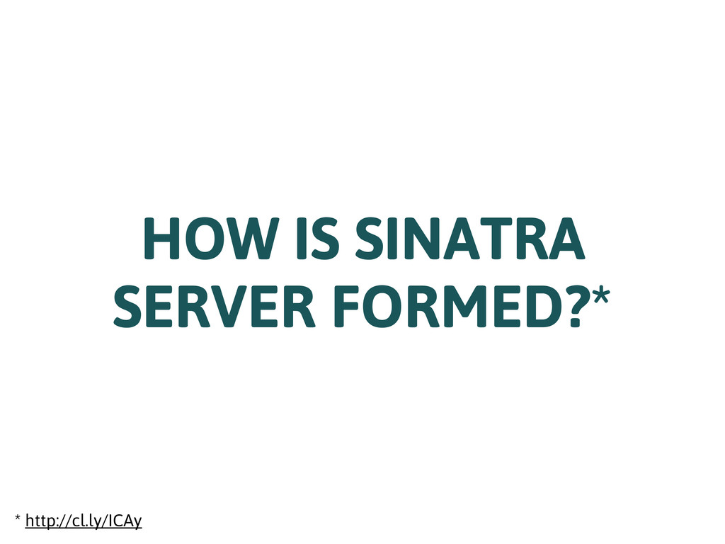 HOW IS SINATRA SERVER FORMED?* * http://cl.ly/I...