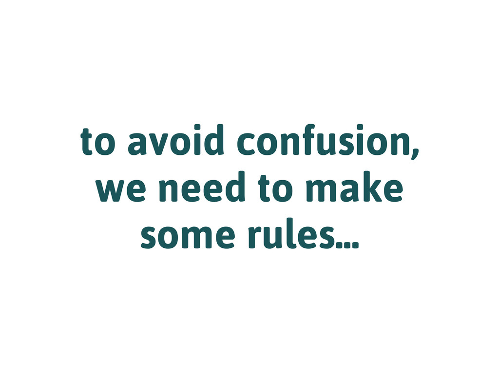 to avoid confusion, we need to make some rules....