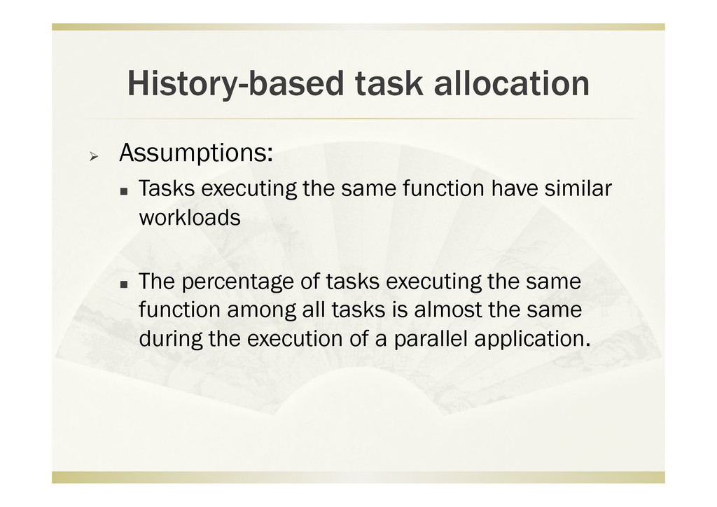 History-based task allocation   Assumptions: ...
