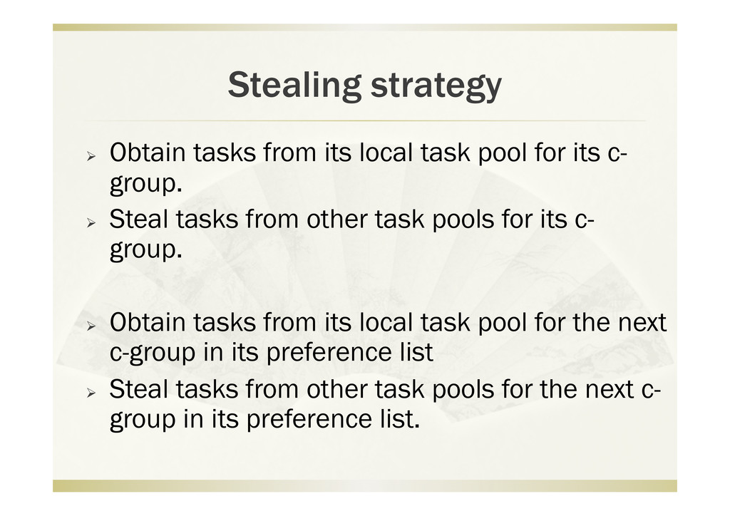 Stealing strategy   Obtain tasks from its loca...