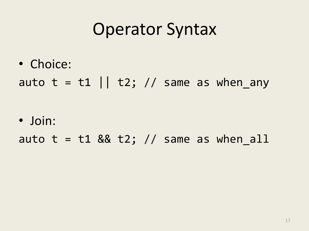 Operator Syntax • Choice: auto t = t1 || t2; //...
