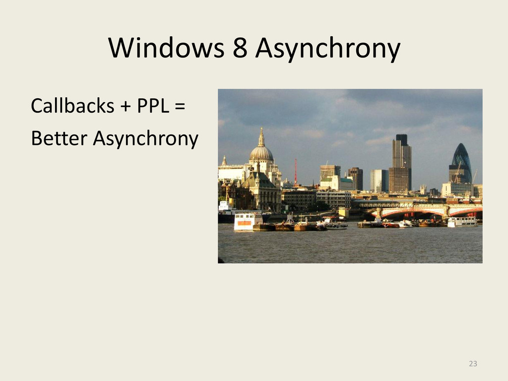 Windows 8 Asynchrony Callbacks + PPL = Better A...