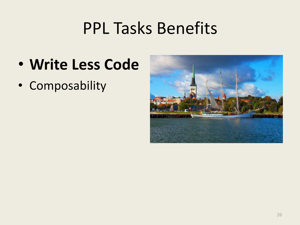 PPL Tasks Benefits • Write Less Code • Composab...