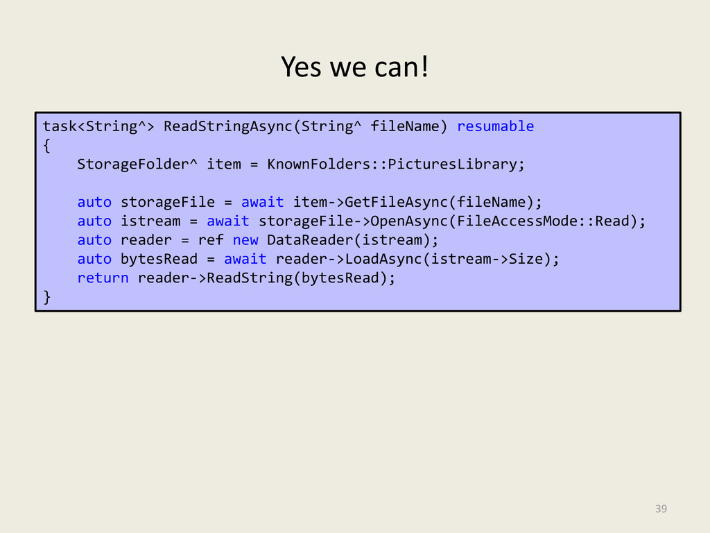Yes we can! 39 task<String^> ReadStringAsync(St...
