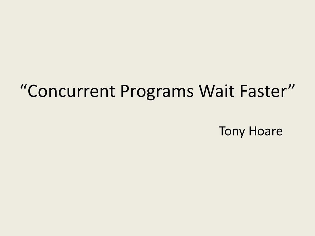 """Concurrent Programs Wait Faster"" Tony Hoare"