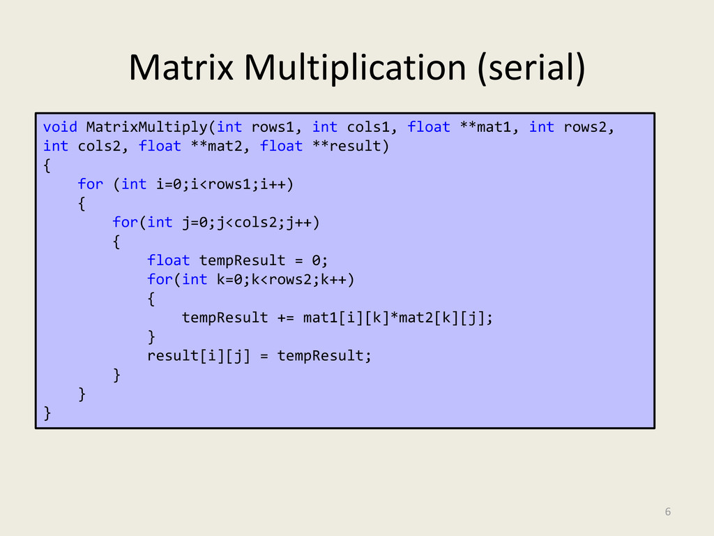 Matrix Multiplication (serial) 6 void MatrixMul...