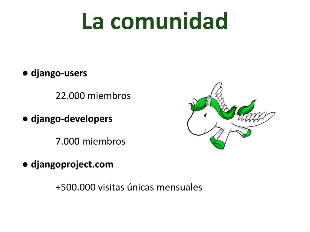 La comunidad • django-‐users 22.000 miem...