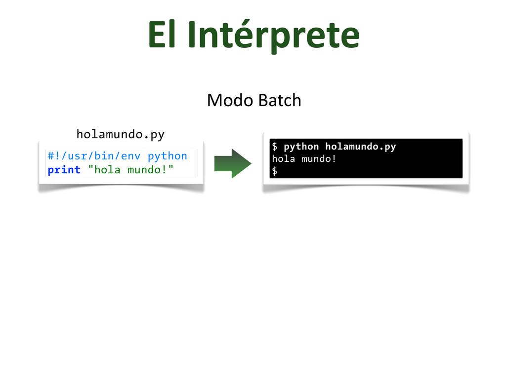 El Intérprete $ python holamundo.py hola mun...