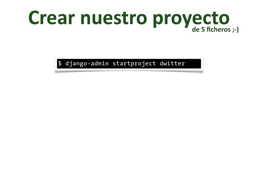 Crear nuestro proyecto $ django-admin sta...