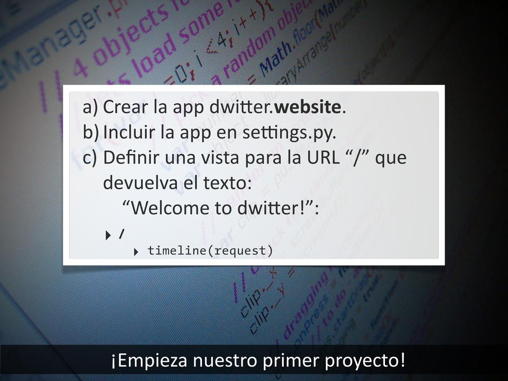 ¡Empieza nuestro primer proyecto! a) C...