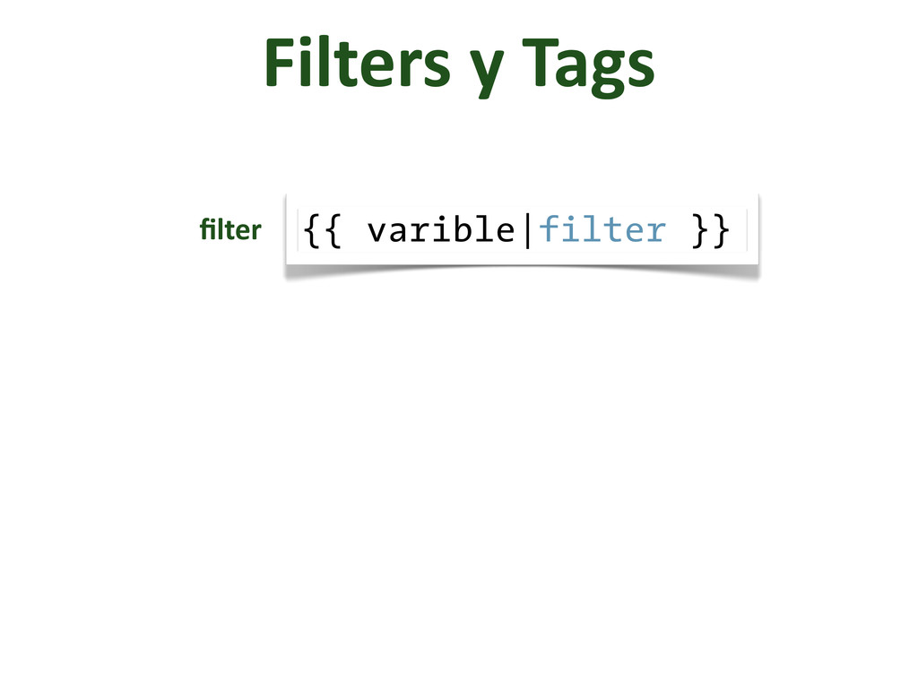 Filters y Tags {{ varible|filter }} filter