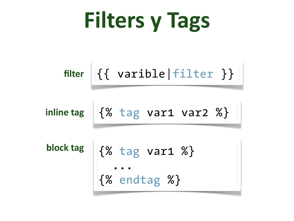 Filters y Tags {{ varible|filter }} filter...
