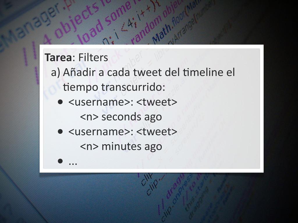 Tarea: Filters a) Añadir a cada twe...