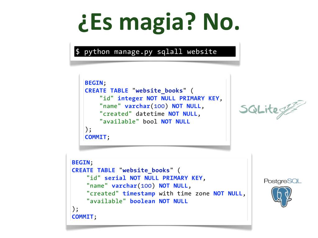 ¿Es magia? No. $ python manage.py sqlall ...