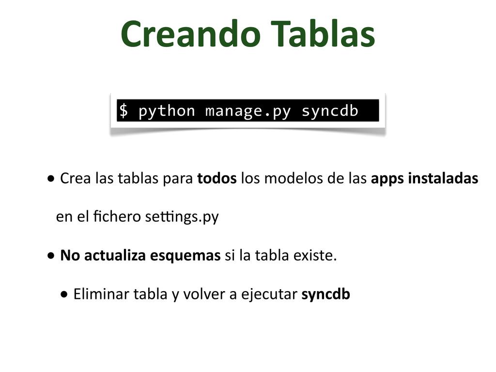 Creando Tablas $ python manage.py syncdb •...