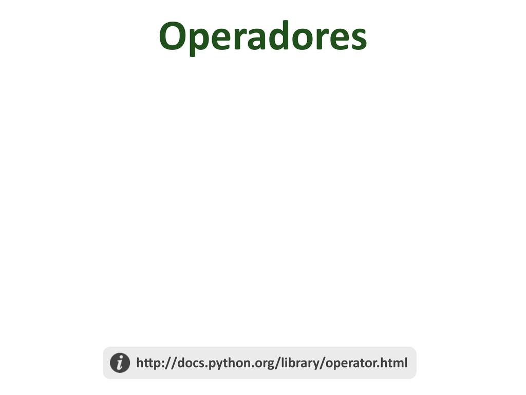 Operadores  h@p://docs.python.org/library/op...