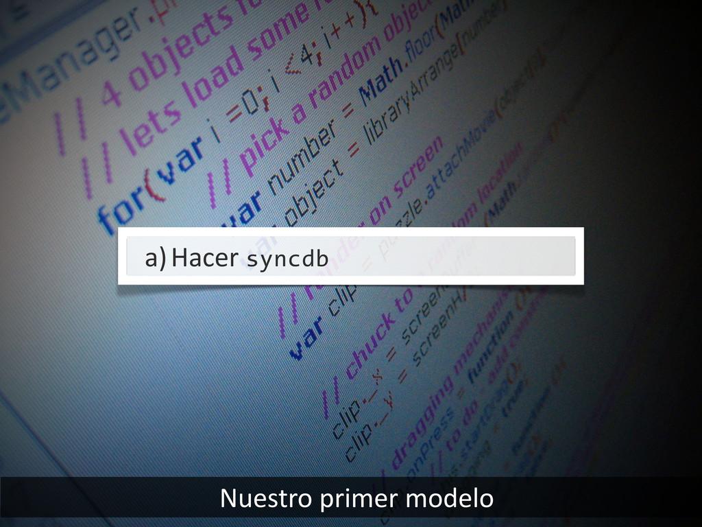 Nuestro primer modelo a)Hacer syncdb