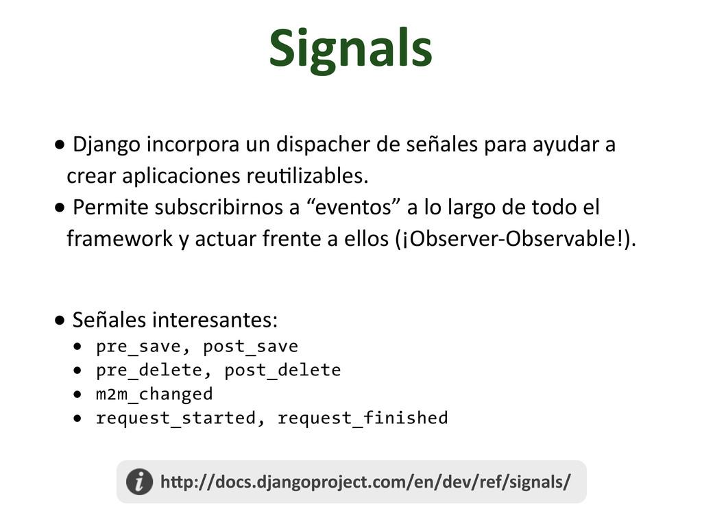 Signals • Django incorpora un dispa...