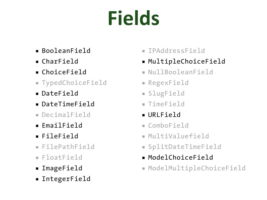 Fields ■ BooleanField ■ CharField ■ ChoiceField...
