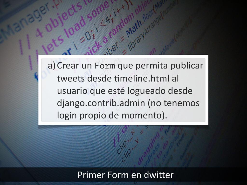 Primer Form en dwiier a)Crear un ...