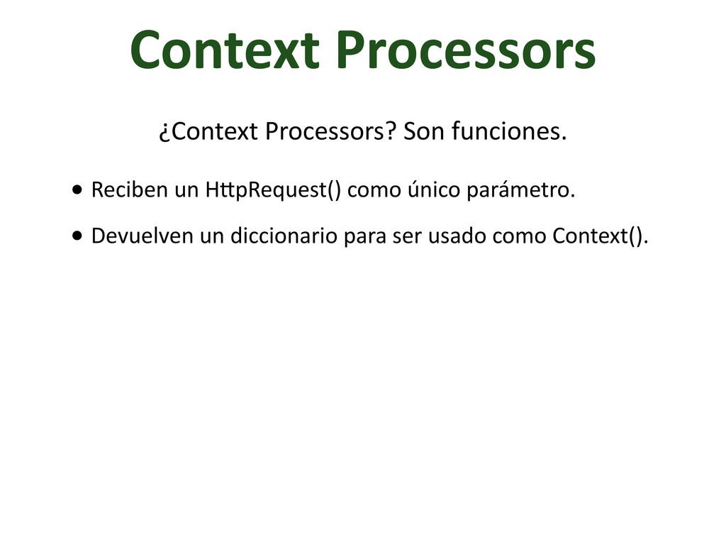 Context Processors ¿Context Processors?...