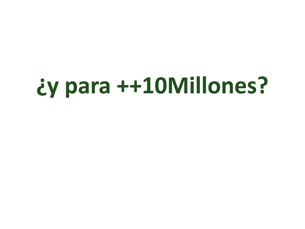 ¿y para ++10Millones?