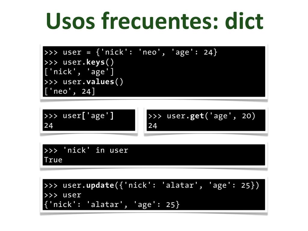 Usos frecuentes: dict >>> user = {'nick':...
