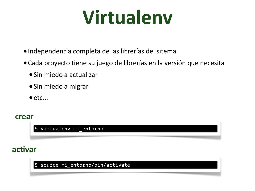 Virtualenv •Independencia completa de ...