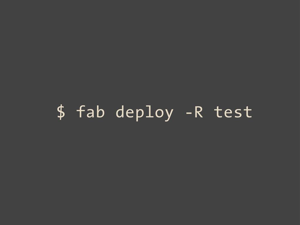 $ fab deploy -R test