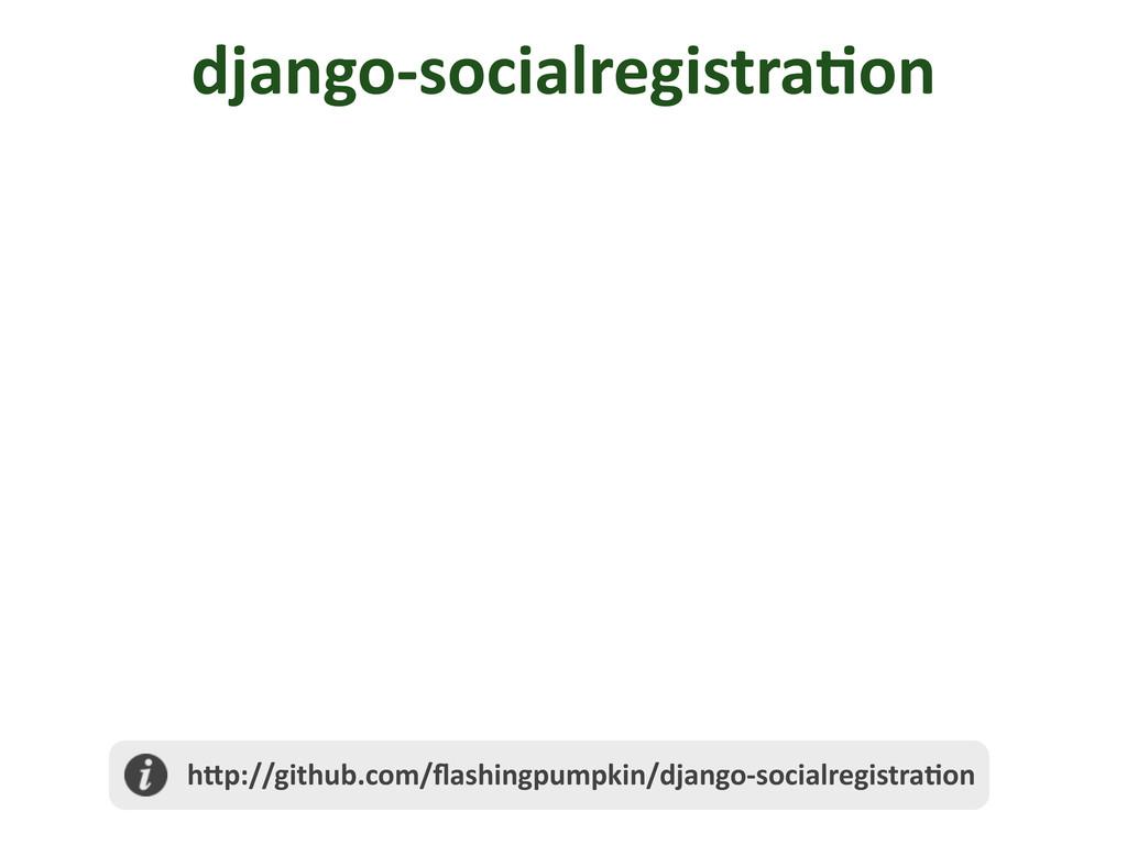 django-‐socialregistra/on  h@p://github.com...