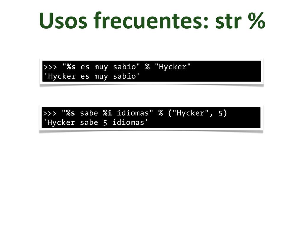 """Usos frecuentes: str % >>> """"%s es muy ..."""
