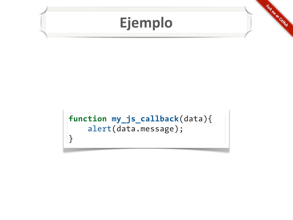 Ejemplo function my_js_callback(data){ alert(da...