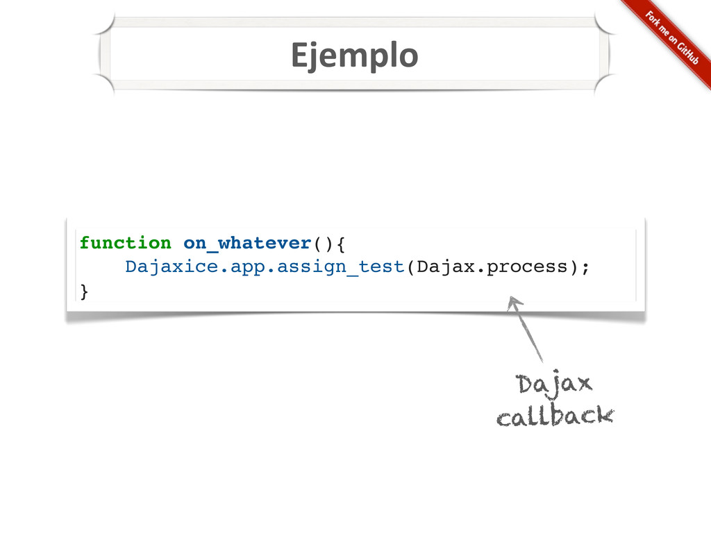 Ejemplo function on_whatever(){ Dajaxice.app.as...